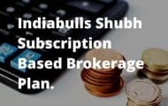 Indiabulls Shubh Unlimited Trading Subscription Based Brokerage Plan.