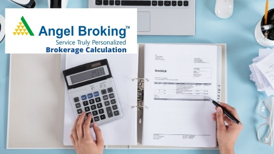 Angel Broking Brokerage Calculation in 2021 – Equity, Currency, Commodity & Derivatives